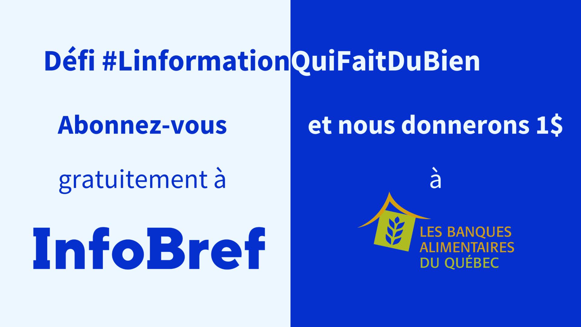 Faites découvrir InfoBref à vos collègues et amis, et vous contribuerez à financer l'aide alimentaire aux Québécois qui en ont besoin